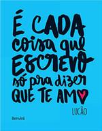 É Cada Coisa que Escrevo Só Pra Dizer que Te Amo (Português)
