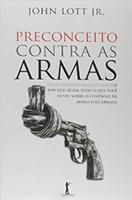 Preconceito Contra as Armas. Por que Quase Tudo o que Você Ouviu Sobre o Controle de Armas Está Errado (Português)