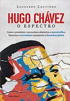 Hugo Chávez, O Espectro: Como o presidente venezuelano alimentou o narcotráfico, financiou o terrorismo e promoveu a desordem global (Português)