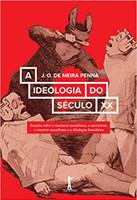 A Ideologia do Século XX. Ensaios Sobre o Nacional-socialismo, o Marxismo, o Terceiro-Mundismo e a Ideologia Brasileira (Português)