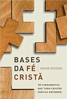 Bases da fé cristã: 2 fundamentos que todo cristão precisa entender (Português)