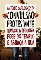 Convulsão protestante: Quando a teologia foge do templo e abraça a rua (Português)