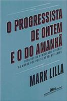 O progressista de ontem e o do amanhã: Desafios da democracia liberal no mundo póspolíticas identitárias (Português)