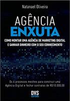 Agência enxuta: Como montar uma agência de marketing digital e ganhar dinheiro com o seu conhecimento (Português)