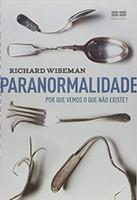 Paranormalidade: Por que vemos o que não existe: Por que vemos o que não existe (Português)
