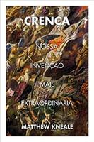 Crença. Nossa Invenção Mais Extraordinária (Português)