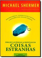 Por que as Pessoas Acreditam em Coisas Estranhas. Pseudociência, Superstição e Outras Confusões dos Nossos Tempos (Português)
