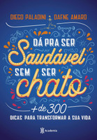 Dá pra ser saudável sem ser chato: Mais de 300 dicas para transformar sua vida (Português)