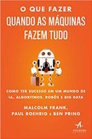 O que Fazer Quando as Máquinas Fazem Tudo: Como ter Sucesso em um Mundo de IA, Algoritmos, Robôs e big Data (Português)