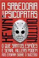 A sabedoria dos psicopatas: O que santos, espiões e serial killers podem nos ensinar sobre o sucesso (Português)