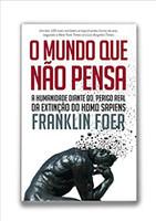 O Mundo que não Pensa. A Humanidade Diante do Perigo Real da Extinção do Homo Sapiens (Português)