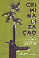 Criminalização. Análise Econômica da Proibição das Drogas (Português)