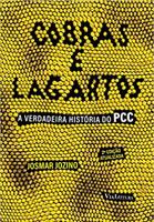 Cobras e Lagartos. A Verdadeira História do Pcc (Português)