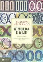 A Moeda e a Lei (capa dura): Uma história monetária brasileira, 1933-2013 (Português)