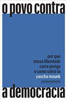 O povo contra a democracia: Por que nossa liberdade corre perigo e como salvá-la (Português)