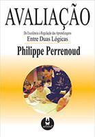Avaliação: Da Excelência à Regulação das Aprendizagens Entre Duas Lógicas (Português)