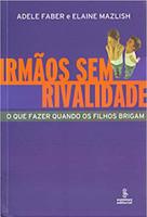 Irmãos sem rivalidade: o que fazer quando os filhos brigam (Português)