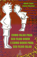 Como falar para seu filho ouvir e como ouvir para seu filho falar (Português)