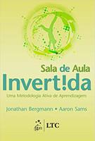 Sala de Aula Invertida - Uma Metodologia Ativa de Aprendizagem (Português)