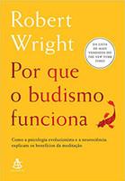 Por que o budismo funciona: Como a psicologia evolucionista e a neurociência explicam os benefícios da meditação (Português)