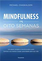 Mindfulness em oito semanas: Um Plano Simples e Revolucionário para Iluminar sua Mente e Trazer Serenidade Para Sua Vida (Português)