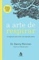 A arte de respirar: O segredo para viver com atenção plena (Português)