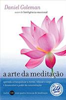 A arte da meditação: Aprenda a tranquilizar a mente, relaxar o corpo e desenvolver o poder da concentração (Português)