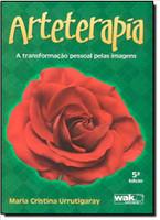 Arteterapia. A Transformação Pessoal Pelas Imagens (Português)