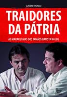Traidores da pátria: As maracutaias dos irmãos Batista na JBS