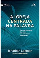 A Igreja Centrada na Palavra. Como as Escrituras Dão Vida e Crescimento ao Povo de Deus (Português)