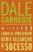 Como se apresentar bem e alcançar o sucesso (Português)