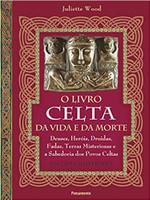 O livro celta da vida e da morte: Deuses, heróis, druidas, fadas, terras misteriosas e a sabedoria dos povos celtas (Português)