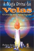 A Magia Divina das Velas. O Livro das Sete Chamas Sagradas (Português)