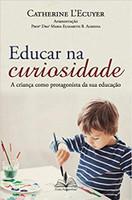Educar na curiosidade: A criança como protagonista da sua educação (Português)
