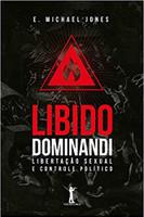 Libido Dominandi. Libertação Sexual e Controle Político (Português)