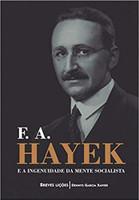 F. A. Hayek E A Ingenuidade Da Mente Socialista: Breves Lições (Português)