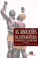 As Abolições Da Escravatura - No Brasil E No Mundo (Português)