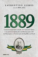 1889: Como um imperador cansado, um marechal vaidoso e um professor injustiçado contribuíram para o fim da Monarquia e a Proclamação da República no Brasil (Português)