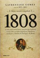 1808: Como uma rainha louca, um príncipe medroso e uma corte corrupta enganaram Napoleão e mudaram a História de Portugal e do Brasil (Português)