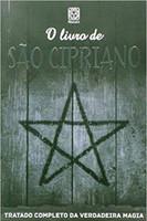 O Livro de São Cipriano. Tratado Completo da Verdadeira Magia (Português)