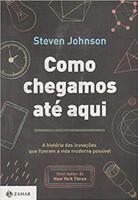 Como chegamos até aqui: A história das inovações que fizeram a vida moderna possível (Português)