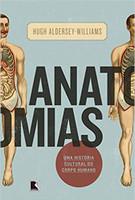 Anatomias: Uma história cultural do corpo humano: Uma história cultural do corpo humano (Português)