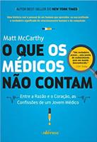 O que os médicos não contam: Entre a razão e o coração, as confissões de um jovem médico (Português)