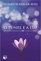 O túnel e a luz: Reflexões essenciais sobre a vida e a morte (Português)