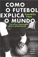 Como o futebol explica o mundo: Um olhar inesperado sobre a globalização (Português)