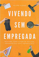 Vivendo sem empregada: Descubra como cuidar de sua casa . organizar sua vida e ser mais feliz (Português)