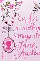 Eu Fui a Melhor Amiga de Jane Austen (Português)