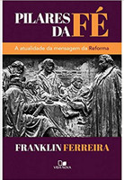 Pilares da Fé. A Atualidade da Mensagem da Reforma (Português)