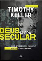 Deus na Era Secular. Como Céticos Podem Encontrar Sentido no Cristianismo (Português)