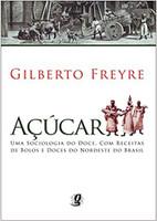 Açúcar. Uma Sociologia do Doce, com Receitas de Bolos e Doces do Nordeste do Brasil (Português) C